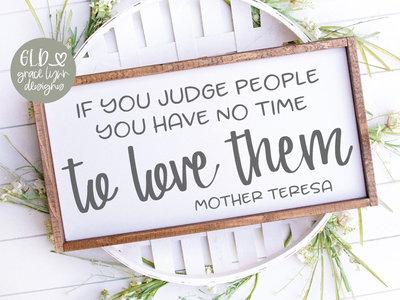 If You Judge People You Have No Time To Love Them grace lynn designs design bundles farmhouse sign quotes wood sign silhouette cameo cricut maker cut file svg