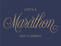 Life's a marathon, not a sprint