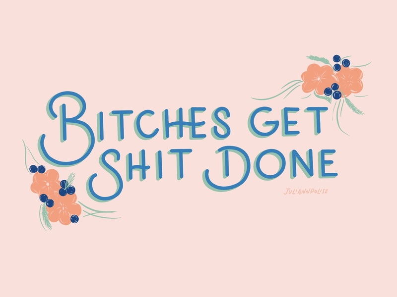 Bitches Get Shit Done design typography illustration hand lettering