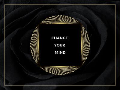 Change Your Mind graphics exploration brand luxury