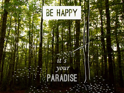 Be Happy. It's your paradise