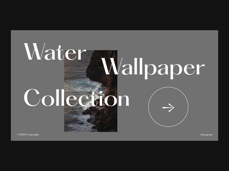 Water Wallpaper Collection brand design brand dailyui copyright collection social button design button arrow wallpaper ux design icon uidesign logo branding ui  ux design webdesign minimal typography design