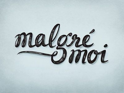 Malgre Moi swash hand lettering dry brush script typography type quote
