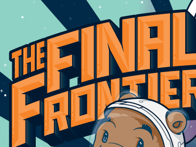 The final frontier illo bear space start type custom highlights suit astronaut glass eyes wander project galaxy astro