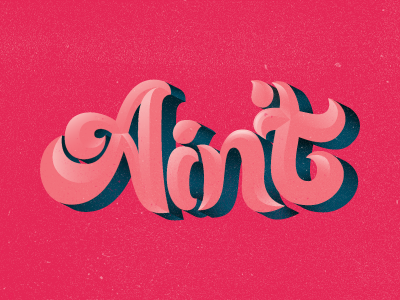 Ain't type custom type typo typography curvy groovy script shadows poster print