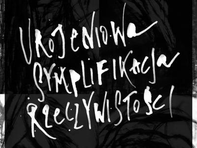 Urojeniowa symplifikacja rzeczywistości print poster calligraphy typography lettering