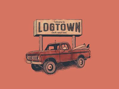 Welcome to logtown surf pickup truck logging longboard surfing truck typography design retro vintage illustration