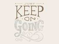 Just Keep on Going
