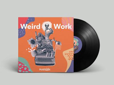Weird Work: S2 podcast collage branding vinyl work weird