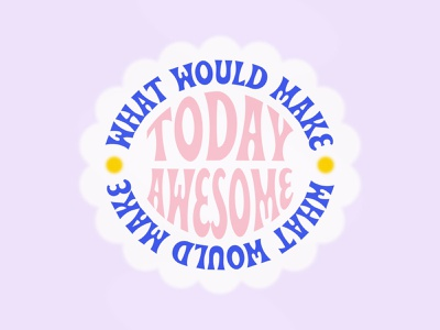 What Would Make Today Awesome awesome today typographic beale design illustration typography