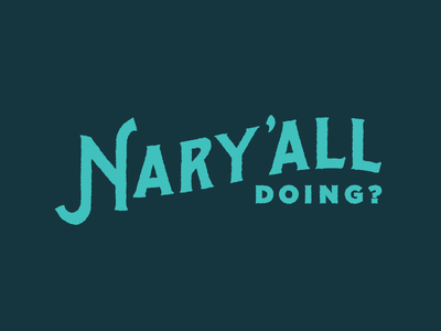 Nary'all Doing?