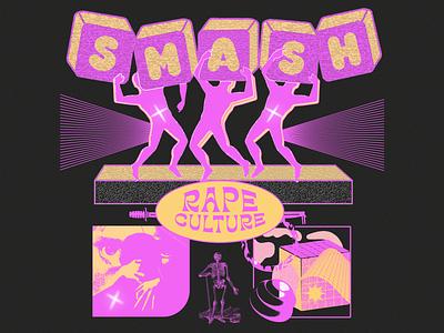 Smash Rape Culture illustrator bubble type typography photo illustration photoshop texture smash illustration art awareness sexual assault illustration art direction
