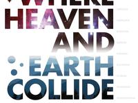 WHERE HEAVEN AND EARTH COLLIDE