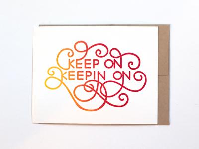 Keep On Keepin On Letterpressed Card