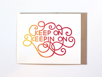 Keep On Keepin On Letterpressed Card keep on keepin on card greeting card letterpress illustrated hand lettered hand lettering typeography calligraphy script flourishes