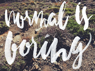 Normal Is Boring calligraphy type brush lettering normal is boring hiking california