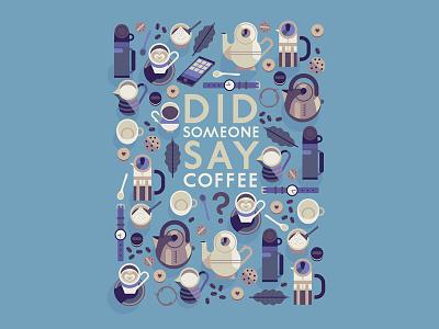Did Someone Say Coffee? flask cafetiere biscuit milk teaspoon sugar kettle leaf coffee tea