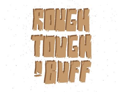 Rough, Tough and Buff handwritten distress