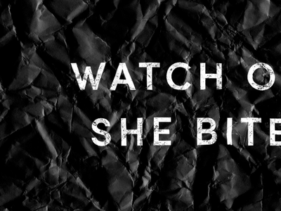 watch out she bites texture type typography analog monochrome