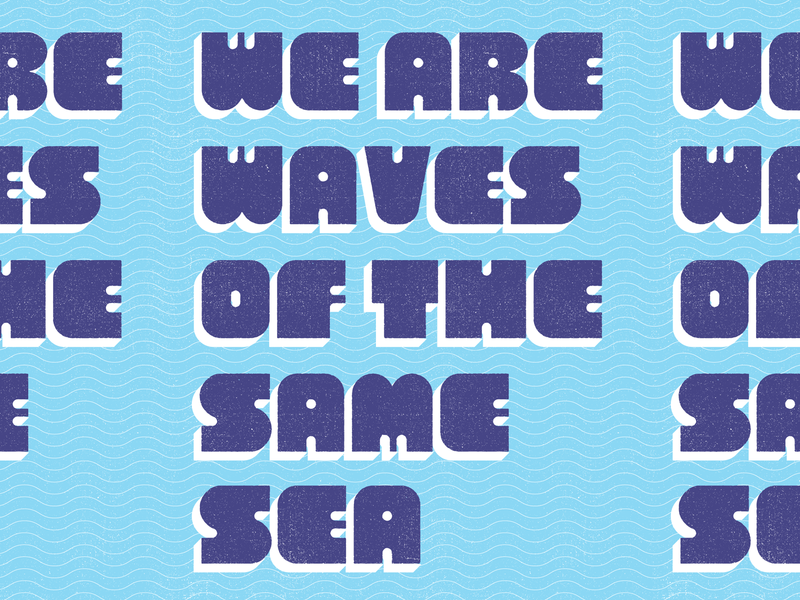 We Are Waves Of The Same Sea together kindness empathy coronavirus covid19 philosophy letters type sea typography quote seneca stoicism water waves