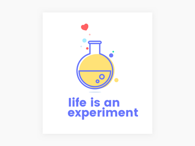 Life is an experiment chemistry lab experiment life
