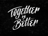 Together is Better ( it is, really)