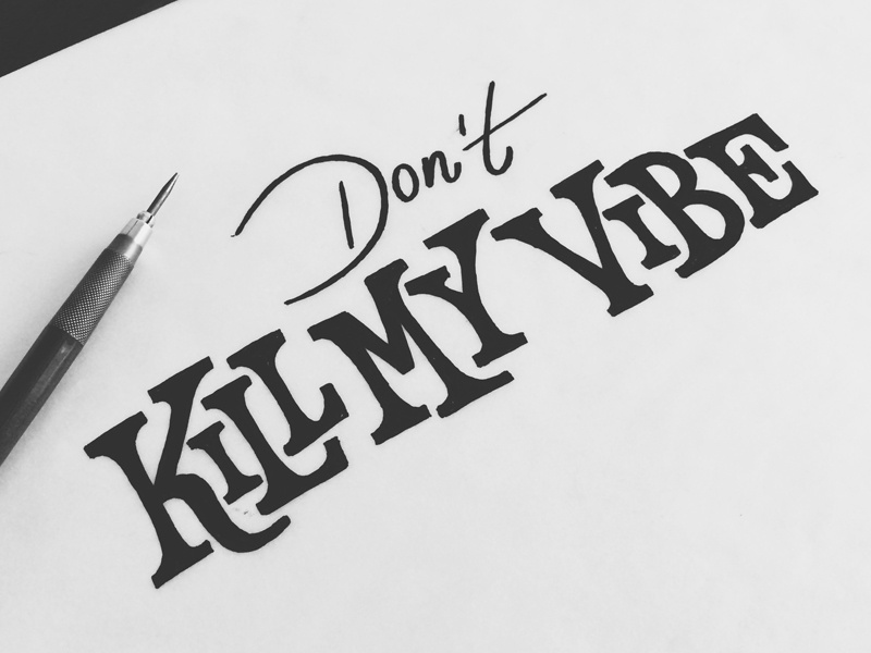 Don't Kill My Vibe phraseology lettering typography design funky vibe script serif