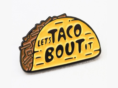 Lets Taco Bout It Enamel Pin put it in your mouth corn tortilla cheese meat std enamel pin playful fun typography taco lettering