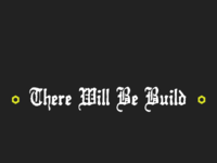There will be Build