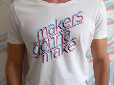 Makers Gonna Make (2015) logo illustration t-shirt typography
