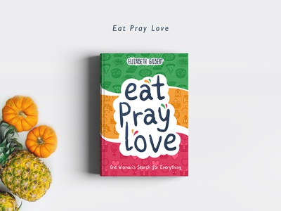 Eat Pray Love elizabeth book cover eat pray love colorful playful illustration covers books redesign love pray eat