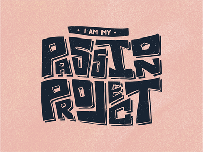 I Am My Passion Project rough edges typography type hand lettered lettered hand lettering lettering