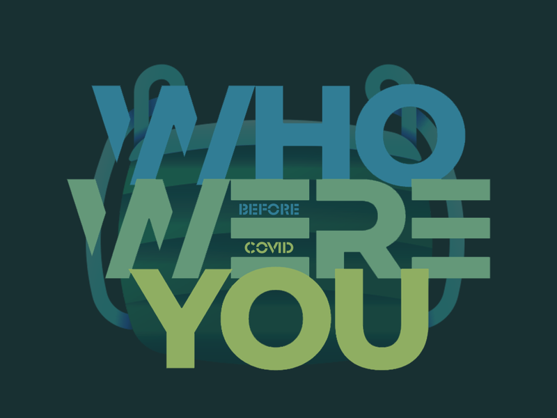 Who were you before COVID?