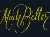 Much Better