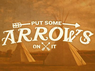 Put Some Arrows On It portlandia arrow teepee photo typography type knockout mustachio