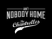 Aint Nobody Home - The Chantrelles