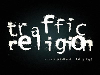 Traffic Religion logo (font destruction)