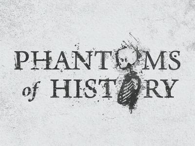 Phantoms of History
