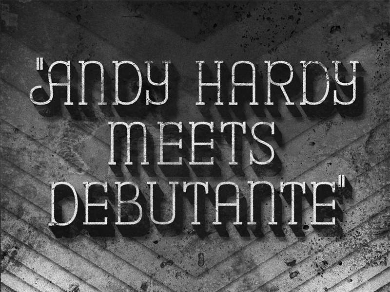 Andy Hardy Meets Debutante • 1940 • Movie Title serif slab type typography lettering judygarland