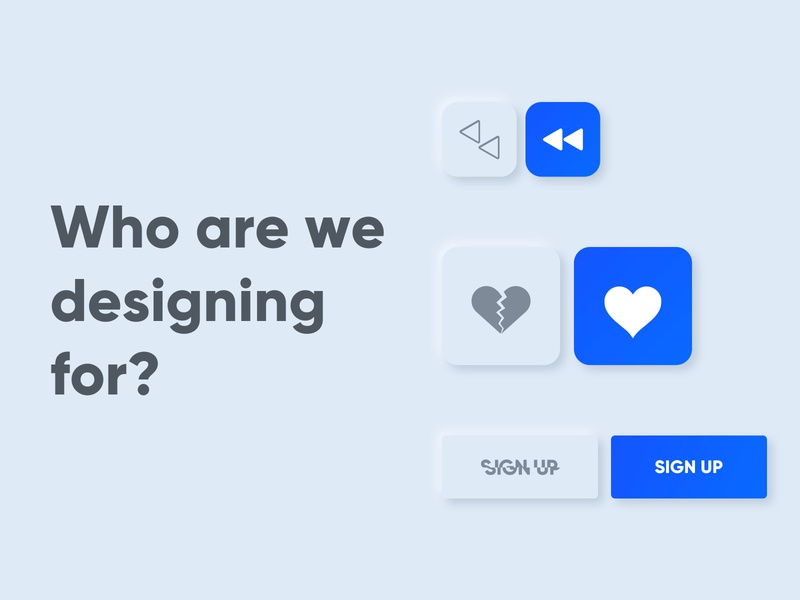 Who are we designing for? design user experience design user interface design neumorphism neumorphic ux ui