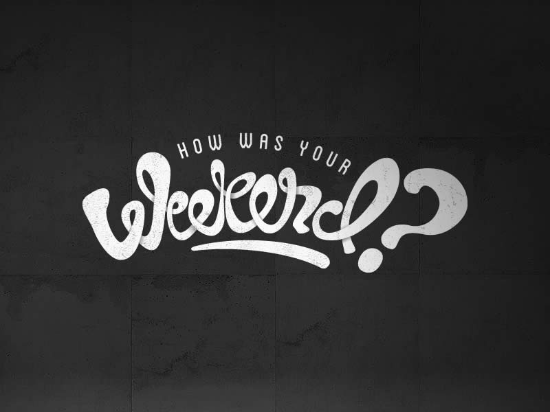 how was your weekend by nick hurley dribbble dribbble rh dribbble com how was your weekend in italian how was your weekend response