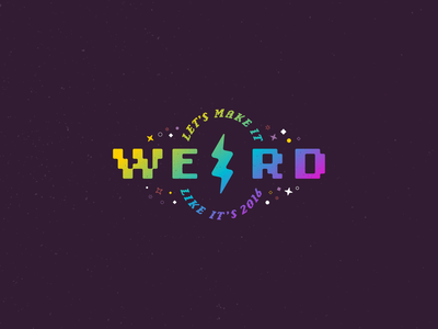 Let's Make It Weird Like It's 2016 typography type gradient illustration illustrator