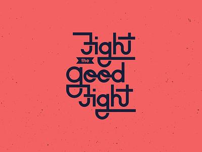 Fight the Good Fight type script illustrator illustration typography
