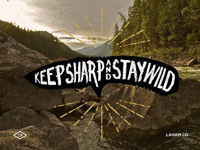 Keep Sharp Stay Wild branding brand logo type lettering knives outdoors vintage lahammade handmade gear