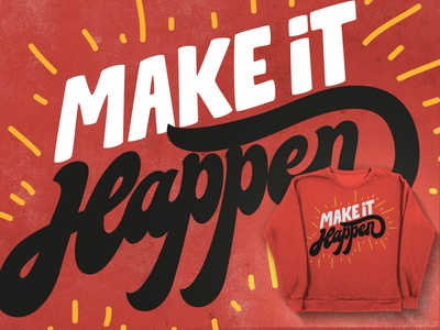 Make it happen words of wisdom threadless typography lettering sweater contest type typo groovy