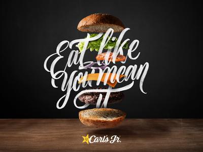 Eat Like You Mean It. Carl Jr. hamburger publicity advertising type carls jr burger handlettering lettering