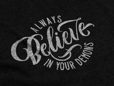 Always Believe in your demons textures design tshirt design tshirt handlettering demons calligraphy typography lettering