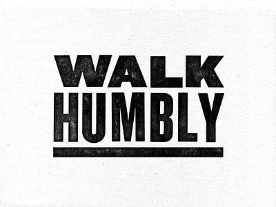 Walk Humbly walk typography art bible scripture humble wood type woodcut type typography