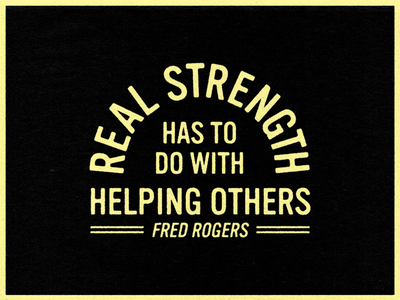 Real Strength help hope rogers mr rogers strength strong wall paper distressed grit texture quote layout typography type