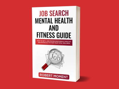 Job Search Mental Health and Fitness Guide behance createspace creative icon app kindle booking booklet book 3d book cover branding ebook cover design illustration books design book cover design ebook cover book cover kindlecover